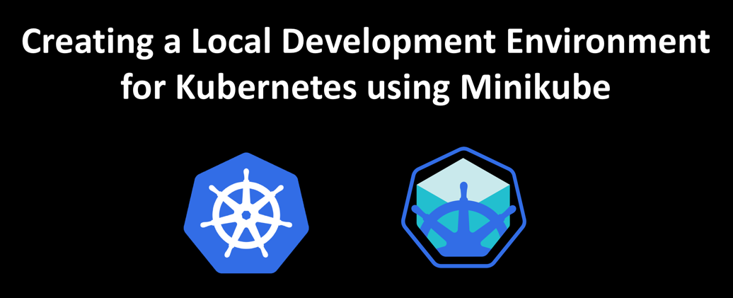 Local Development Environment Setup for Kubernetes using Minikube